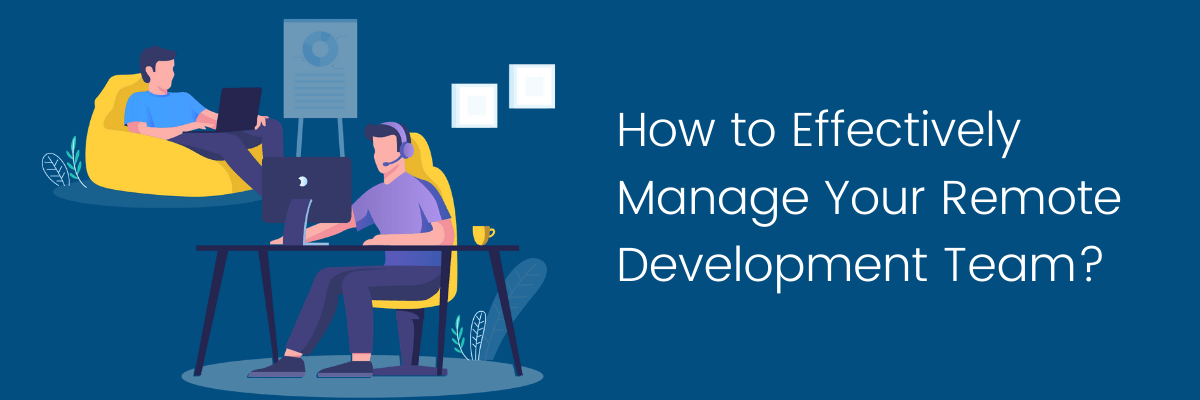 How to Effectively Manage Your Remote Development Team?