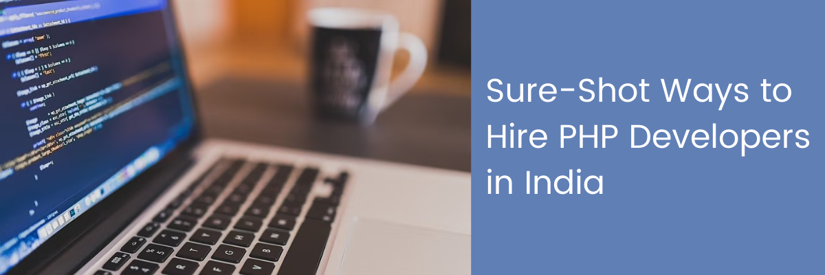 Sure-Shot Ways to Hire PHP Developers in India