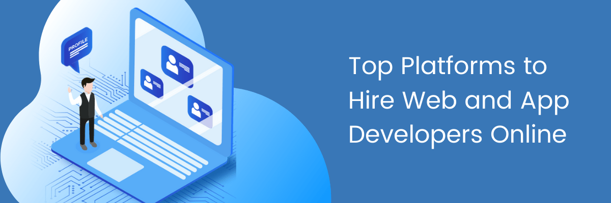 Top Platforms to Hire Web and App Developers Online