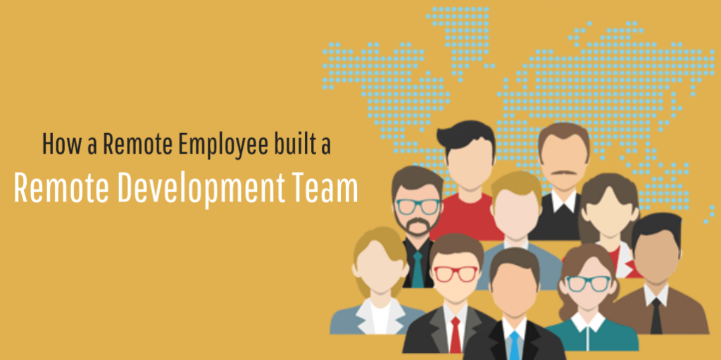 How a remote employee built a remote development team