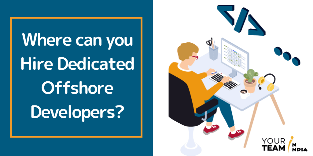 Where can you Hire Dedicated Offshore Developers?