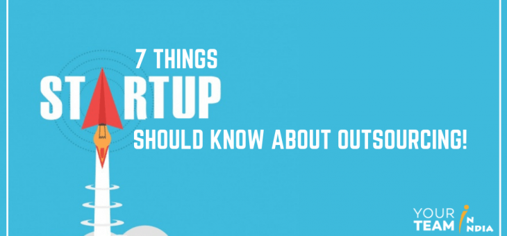 7 Things Startups Should Know About Outsourcing!