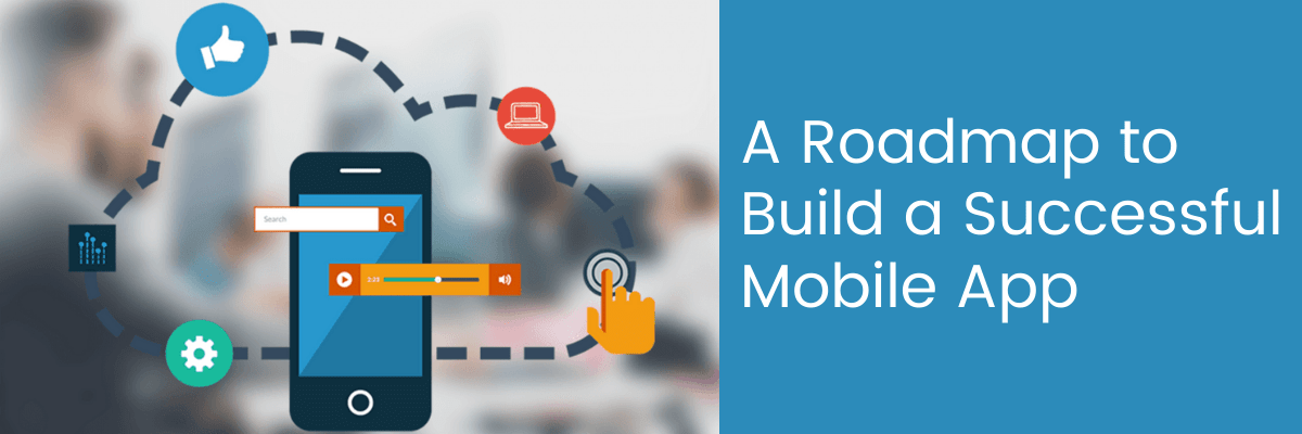 A Roadmap to Build a Successful Mobile App