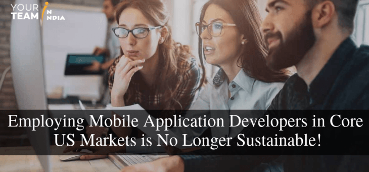 Employing Mobile App Developers in Core US Markets is No Longer Sustainable!