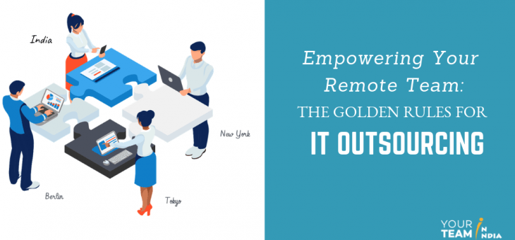Empowering Your Remote Team: The Golden Rules for IT Outsourcing