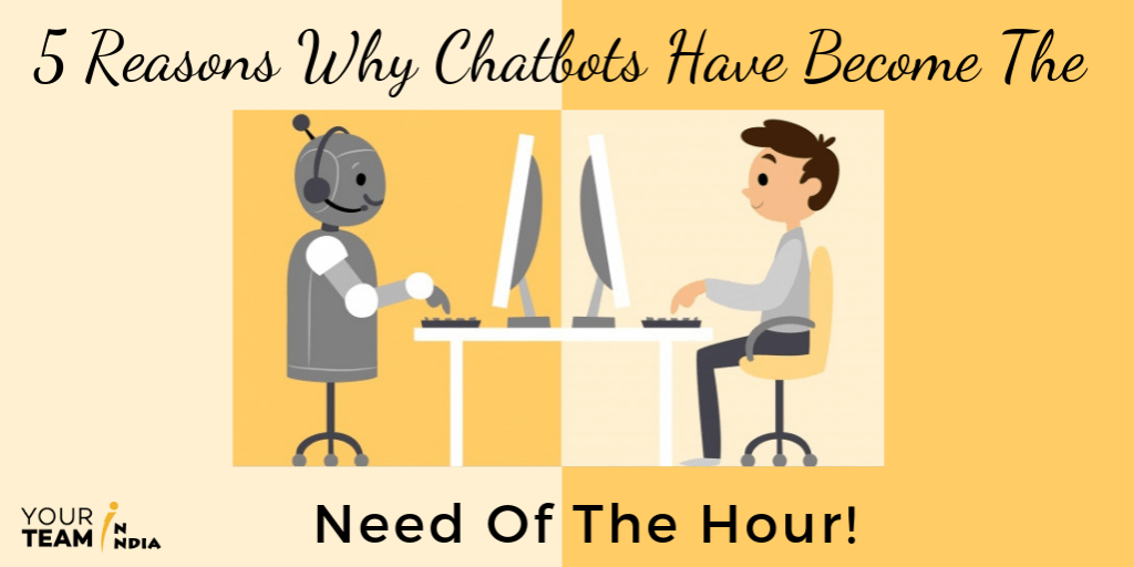 5 Reasons Why Chatbots Have Become The Need Of The Hour