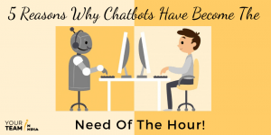 5 Reasons Why Chatbots Have Become the Need of the Hour!