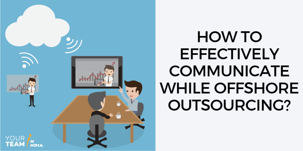 How To Effectively Communicate While Offshore Outsourcing?