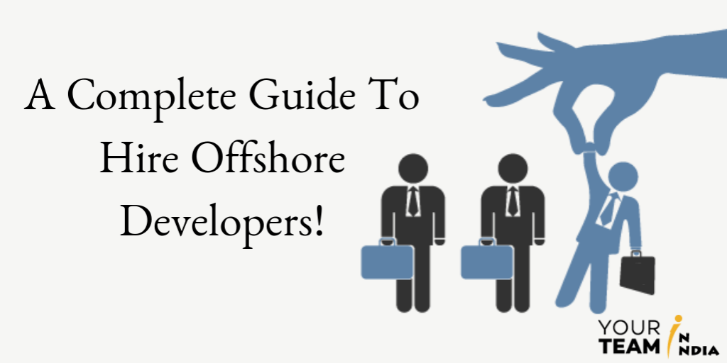 A Complete Guide To Hire Offshore Developers - Your Team in India