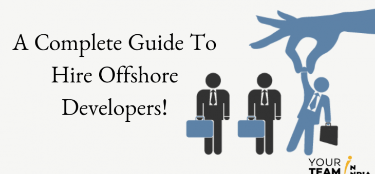 A Complete Guide to Hire Offshore Developers!