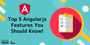 Top 5 AngularJs Features you Should Know!