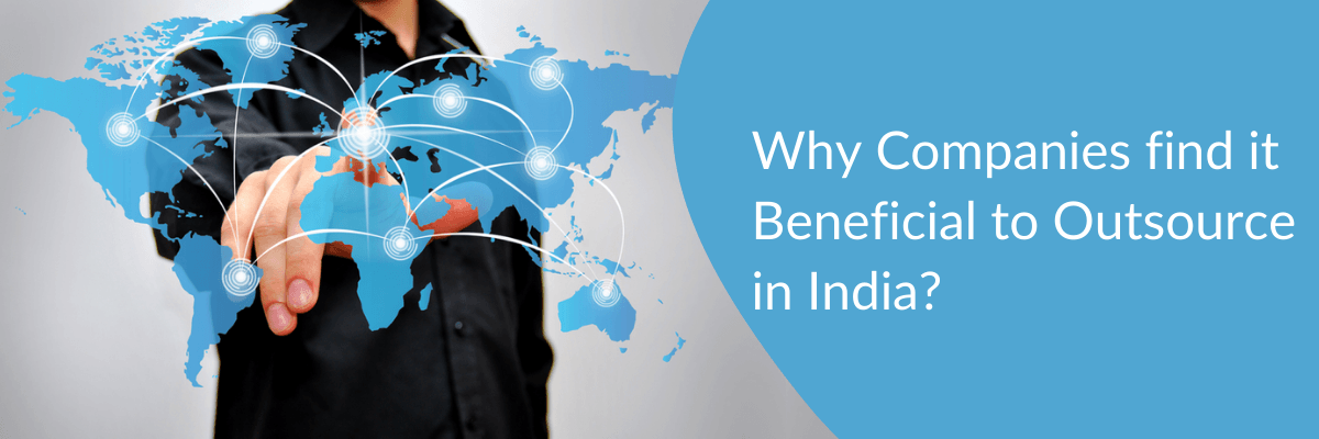 Why Companies find it Beneficial to Outsource in India?