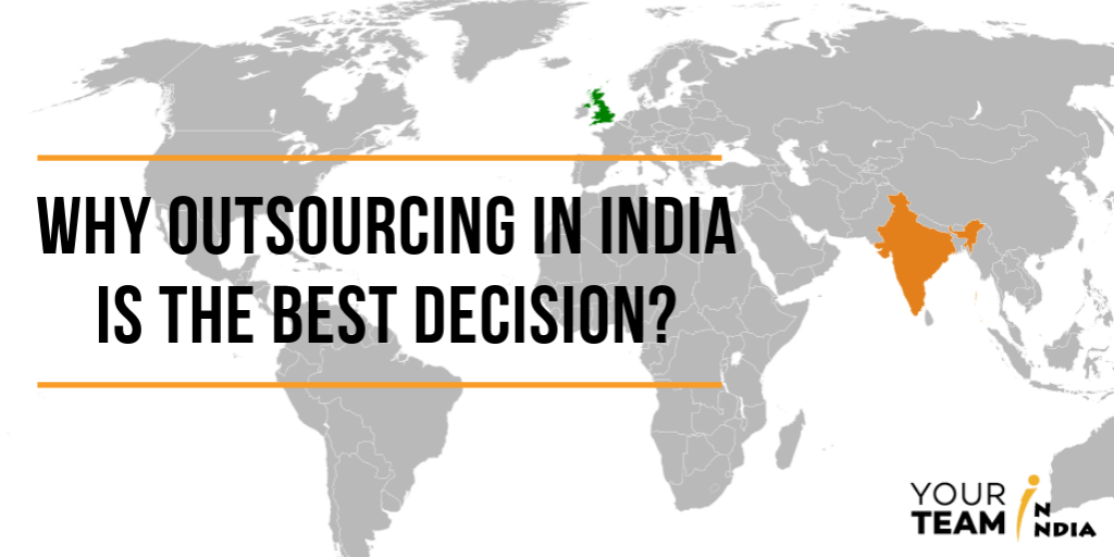 Why Outsourcing in India is the Best Decision? - Your Team in India