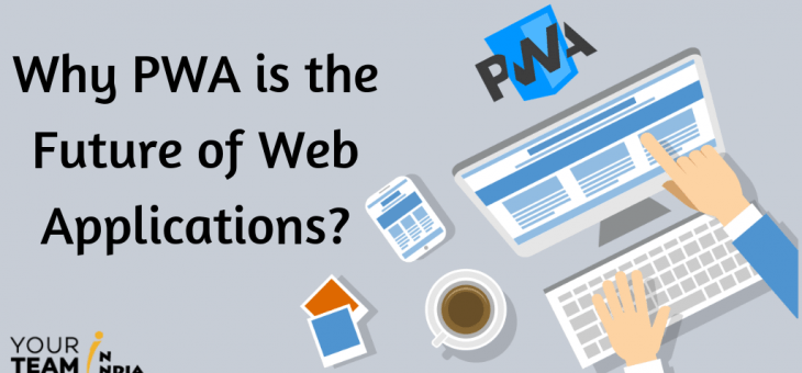 Why PWA is the Future of Web Applications?