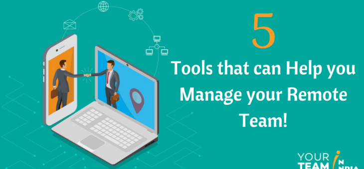 5 Tools that can Help you Manage your Remote Team!
