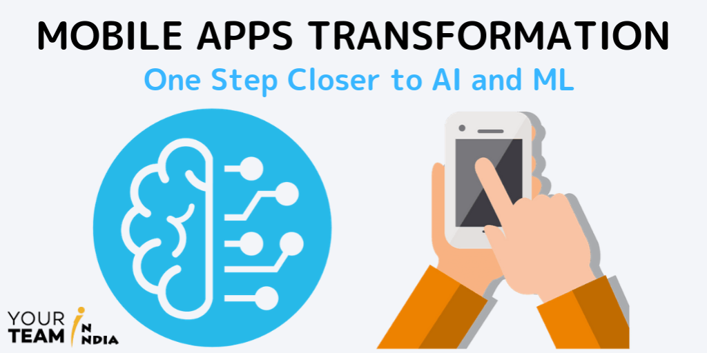 Mobile Apps Transformation - One Step Closer to AI and ML