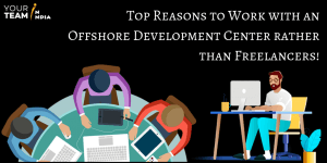 Top Reasons to Work with an Offshore Development Center rather than Freelancers!