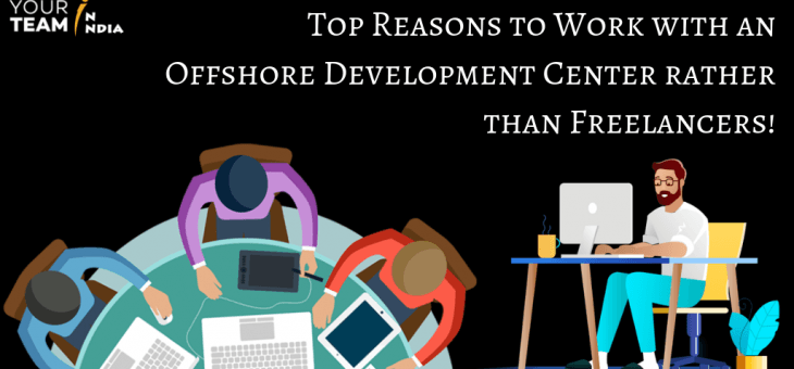 Top Reasons to Work with an Offshore Development Center (ODC) rather than Freelancers!