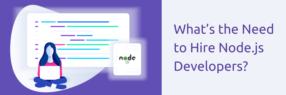 What's the Need to Hire Node.js Developers?