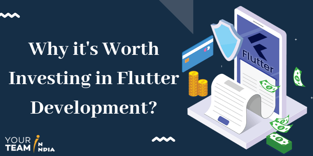 Why it's Worth Investing in Flutter Development?