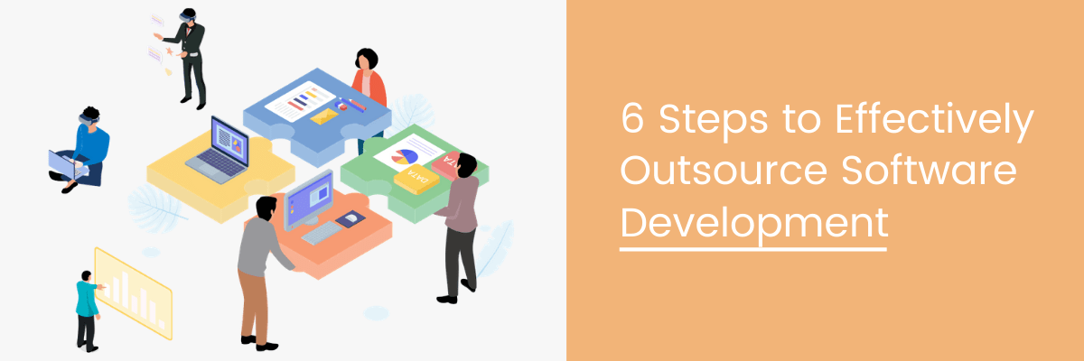 6 Steps to Effectively Outsource Software Development