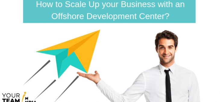 How to Scale Up your Business with an Offshore Development Center?