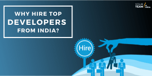 Why Hire Top Developers From India?
