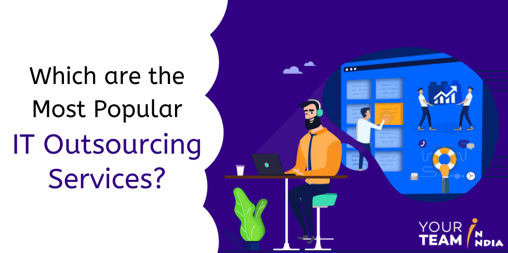 Which are the Most Popular IT Outsourcing Services? - YourTeaminIndia