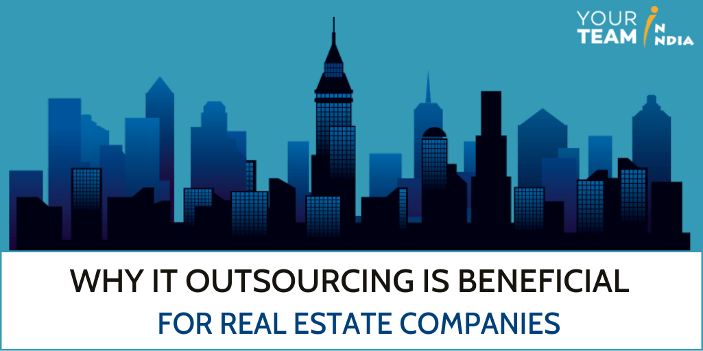 Why IT Outsourcing is Beneficial for Real Estate Companies? - YourTeaminIndia
