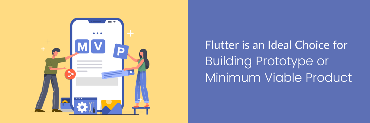 Flutter is an Ideal Choice for Building Prototype or Minimum Viable Product