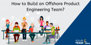 How to Build an Offshore Product Engineering Team?