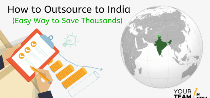 How to Outsource to India? (Easy Way to Save Thousands)