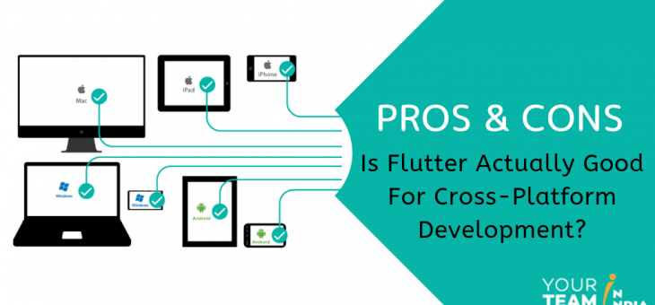 Pros and Cons – Is Flutter Actually Good For Cross-Platform Development?