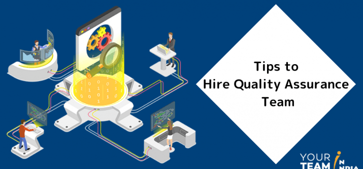 Tips to Hire Quality Assurance Team!