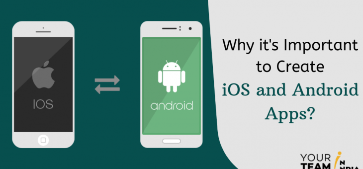 Why it's Important to Create iOS and Android Apps?