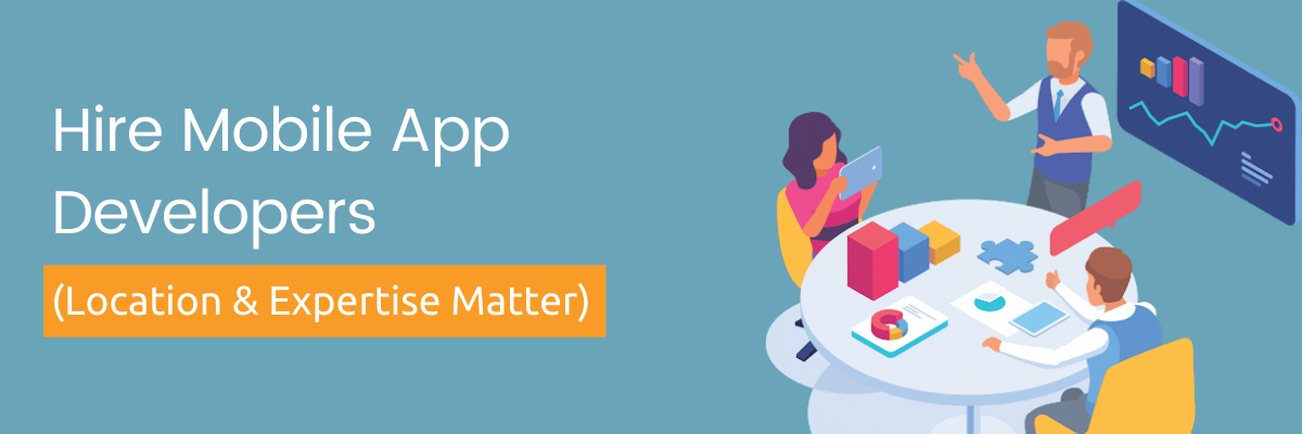 Hire Mobile App Developers (Location and Expertise Matter)