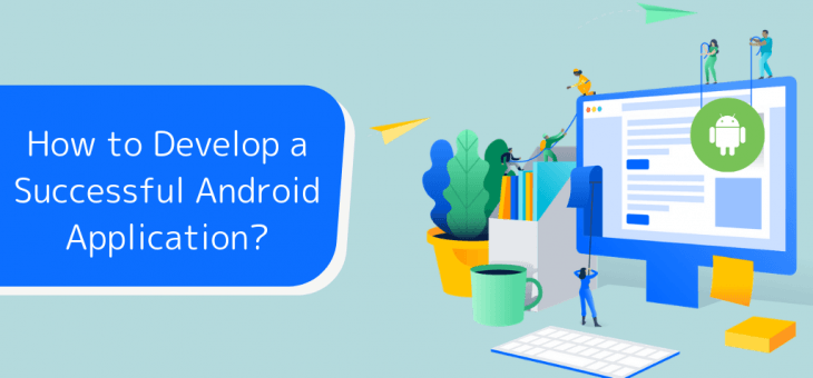 How to Develop a Successful Android Application?