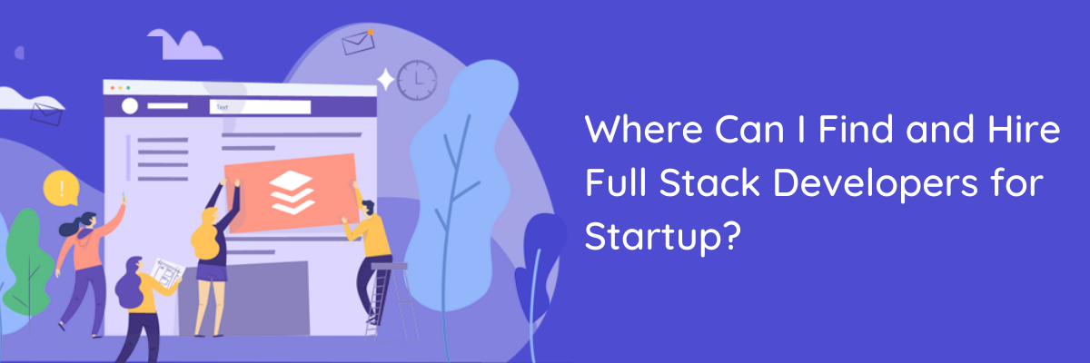 Where Can I find and Hire Full Stack Developers for Startup?