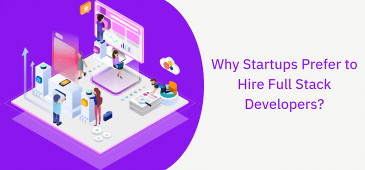 Why Startups Prefer to Hire Full Stack Developers?