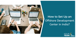 How to Set Up Your Offshore Development Center in India?