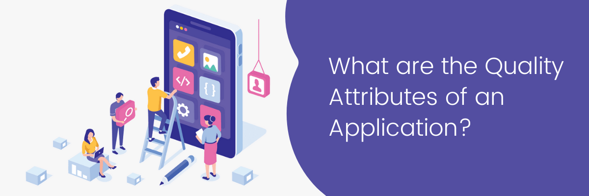 What are the Quality Attributes of an Application?