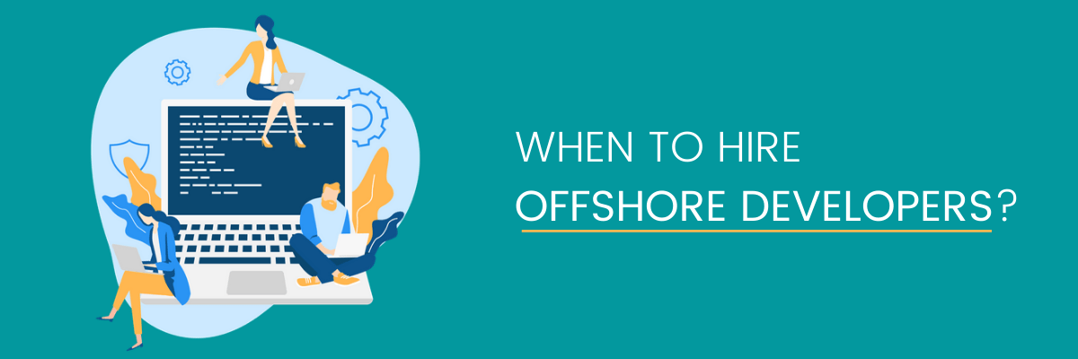 When to Hire Offshore Developers?