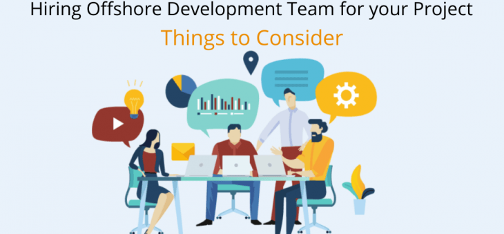Hiring Offshore Development Team for Your Project: Things to Consider!