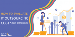 How to Evaluate the IT Outsourcing Cost? (For Better ROI)