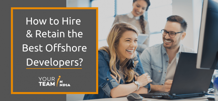 How to Hire and Retain the Best Offshore Developers?
