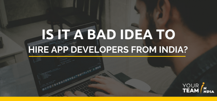 Is it a Bad Idea to Hire App Developers from India?