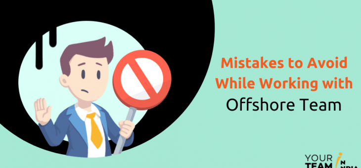 Mistakes to Avoid While Working Your Offshore Team