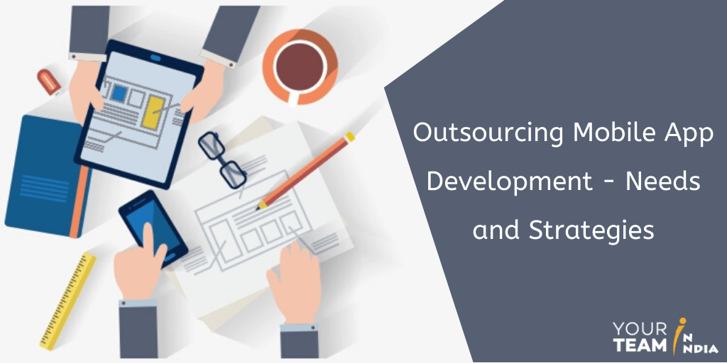 Outsourcing Mobile App Development (Needs and Strategies)