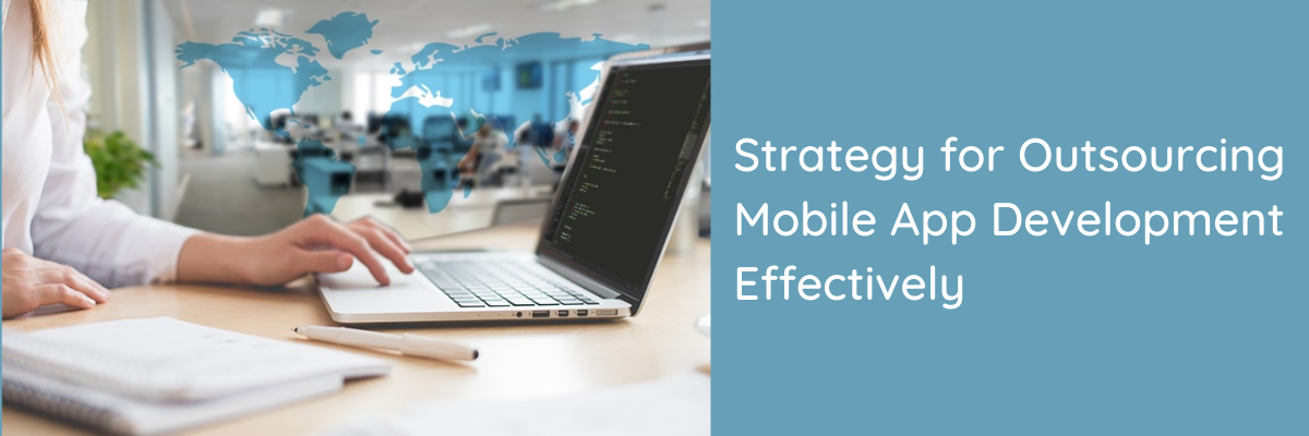 Strategy for Outsourcing Mobile App Development Effectively