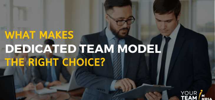 What Makes Dedicated Team Model the Right Choice?